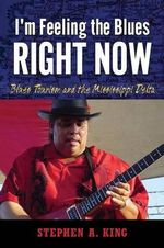 I M Feeling the Blues Right Now : Blues Tourism and the Mississippi Delta - Stephen A King
