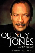 Quincy Jones : His Life in Music - Clarence Bernard Henry