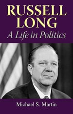 Russell Long : A Life in Politics - Michael S Martin