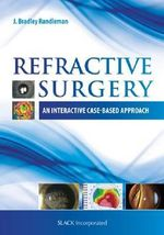 Refractive Surgery : An Interactive Case-Based Approach - J Bradley Randleman