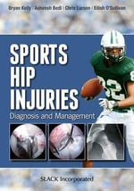 Sports Hip Injuries : Diagnosis and Management - Bryan Kelly