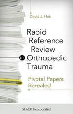Rapid Reference Review in Orthopedic Trauma : Pivotal Papers Revealed - David J. Hak