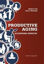 Productive Aging : An Occupational Perspective - Marilyn B. Cole