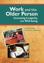 Work and the Older Person : Increasing Longevity and Well-Being - Linda A. Hunt