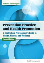 Prevention Practice and Health Promotion : A Health Care Professional's Guide to Health, Fitness, and Wellness - Catherine Thompson