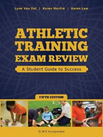 Athletic Training Exam Review : A Student Guide to Success - Lynn Van Ost