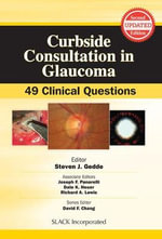 Curbside Consultation in Glaucoma : 49 Clinical Questions - Steven J. Gedde