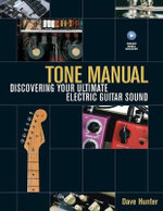 Tone Manual : Discovering Your Ultimate Electric Guitar Sound - Dave Hunter