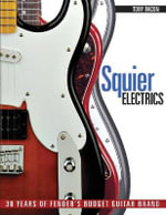 Squier Electrics : 30 Years of Fender's Budget Guitar Brand - Tony Bacon