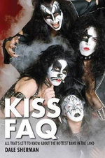 Sherman Dale Kiss FAQ All Thats Left to Know Hottest Band Bam Bk : All That's Left to Know About the Hottest Band in the Land - Dale Sherman