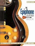 The Epiphone Guitar Book : A Complete History of Epiphone Guitars - Walter Carter