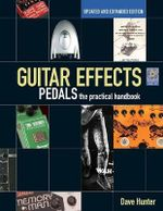 Guitar Effects Pedals : The Practical Handbook - Dave Hunter