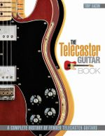 The Telecaster Guitar Book : A Complete History of Fender Telecaster Guitars - Tony Bacon