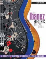 The Ibanez Electric Guitar Book : A Complete History of Ibanez Electric Guitars - Tony Bacon
