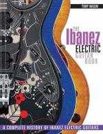 Tony Bacon : The Ibanez Electric Guitar Book - Tony Bacon