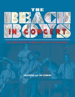 The Beach Boys in Concert : The Complete History of America's Band on Tour and Onstage - Ian Rusten