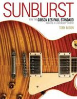 Sunburst : How the Gibson Les Paul Standard Became a Legendary Guitar - Tony Bacon
