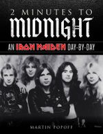 2 Minutes to Midnight : An Iron Maiden Day-by-Day - Martin Popoff
