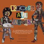 Excess All Areas : A Light-Hearted Look at the Demands and Idiosyncracies of Rock Icons on Tour - Susan Richmond