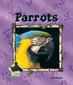 Parrots : Parrots - Julie Murray
