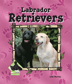 Labrador Retrievers : Labrador Retrievers - Julie Murray