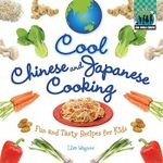 Cool Chinese & Japanese Cooking : Fun and Tasty Recipes for Kids / - Lisa Wagner