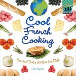 Cool French Cooking : Fun and Tasty Recipes for Kids - Lisa Wagner
