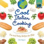 Cool Italian Cooking : Fun and Tasty Recipes for Kids - Lisa Wagner