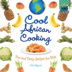 Cool African Cooking : Fun and Tasty Recipes for Kids eBook: Fun and Tasty Recipes for Kids eBook - Lisa Wagner