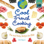 Cool French Cooking : Fun and Tasty Recipes for Kids eBook: Fun and Tasty Recipes for Kids eBook - Lisa Wagner