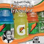 Robert Cade : Gatorade Inventor - Joanne Mattern
