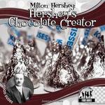 Milton Hershey : Hershey's Chocolate Creator - Joanne Mattern