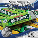 William Wrigley Jr. : Wrigley's Chewing Gum Founder - Joanne Mattern