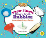 Super Simple Things to Do with Bubbles : Fun and Easy Science for Kids eBook: Fun and Easy Science for Kids eBook - Kelly Doudna