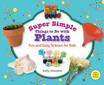 Super Simple Things to Do with Plants : Fun and Easy Science for Kids - Kelly Doudna