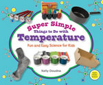 Super Simple Things to Do with Temperature : Fun and Easy Science for Kids - Kelly Doudna