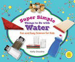 Super Simple Things to Do with Water : Fun and Easy Science for Kids - Kelly Doudna