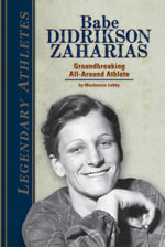 Babe Didrikson Zaharias : Groundbreaking All-Around Athlete - Mackenzie Lobby
