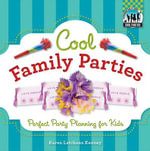 Cool Family Parties : Perfect Party Planning for Kids - Karen Latchana Kenney