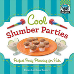 Cool Slumber Parties : Perfect Party Planning for Kids - Karen Latchana Kenney
