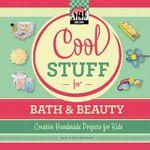 Cool Stuff for Bath & Beauty : Creative Projects for Kids - Pam Scheunemann