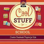 Cool Stuff for School : Creative Handmade Projects for Kids - Pam Scheunemann