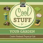 Cool Stuff for Your Garden : Creative Handmade Projects for Kids - Pam Scheunemann