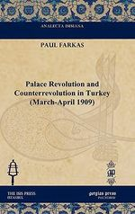 Palace Revolution and Counterrevolution in Turkey (March-April 1909) - Paul Farkas