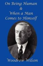 On Being Human and When a Man Comes to Himself - Woodrow Wilson
