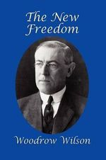 The New Freedom - Woodrow Wilson