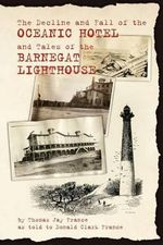 The Decline and Fall of the Oceanic Hotel and Tales of the Barnegat Lighthouse - Don Clark France