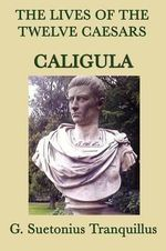 The Lives of the Twelve Caesars -Caligula- - G Suetonius Tranquillus