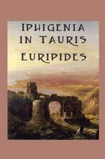 Iphigenia in Tauris : And the Triumph of Rome - Euripides Euripides