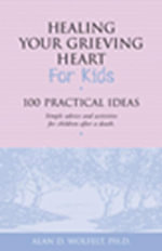 Healing Your Grieving Heart for Kids : 100 Practical Ideas - Alan D. Wolfelt